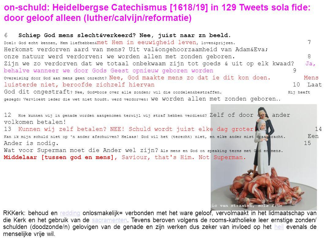 on-schuld: Heidelbergse Catechismus [1618/19] in 129 Tweets sola fide: door geloof alleen (luther/calvijn/reformatie)